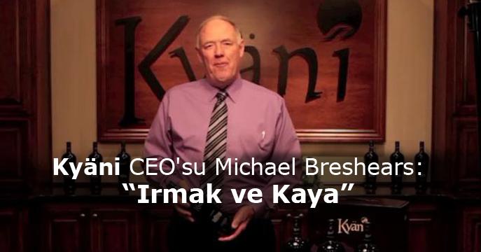 "Kyäni CEO'su Michael Breshears'den Mesaj: ""Irmak ve Kaya"""